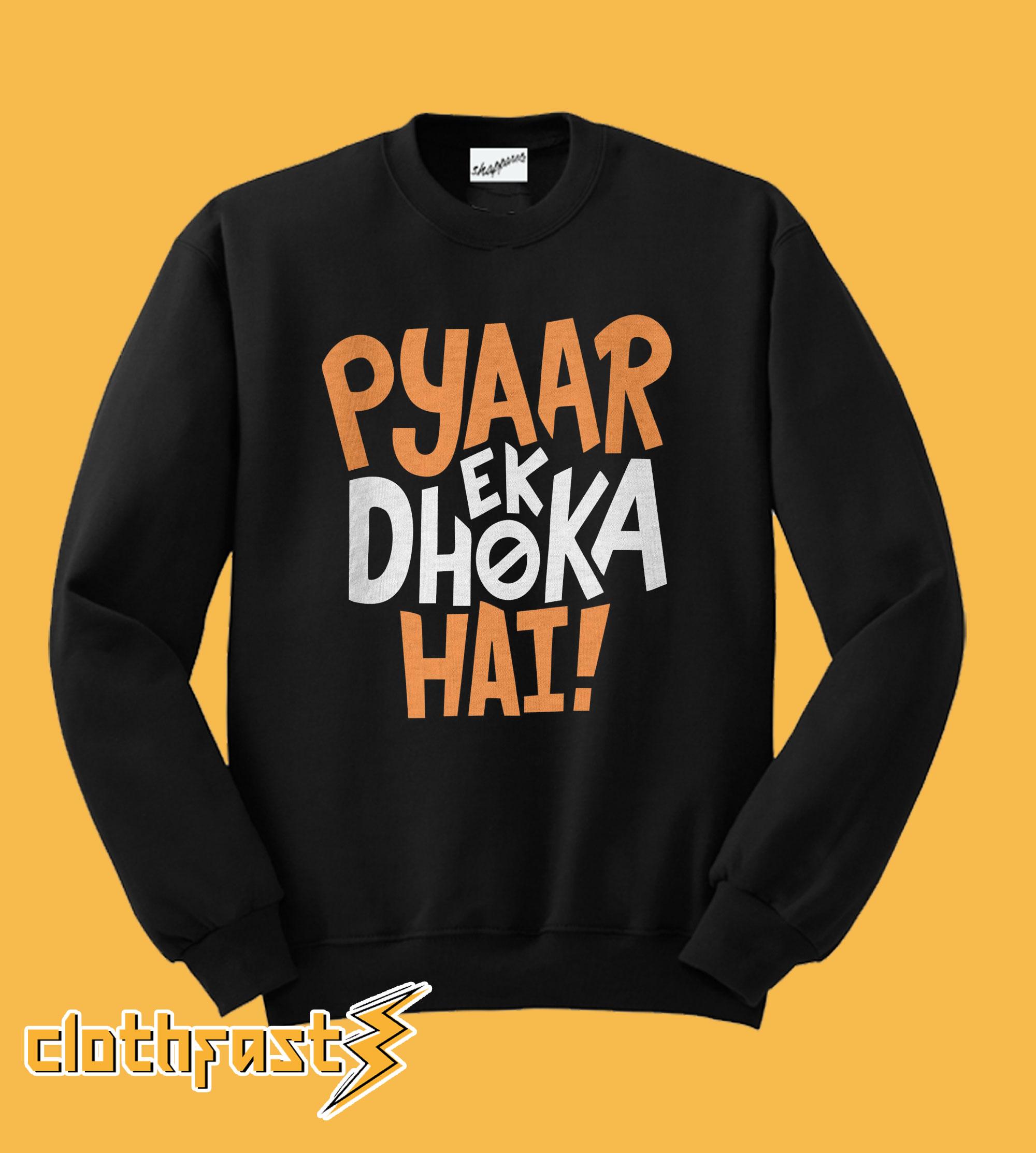 Pyar Ek Dhoka Hai Sweatshirt