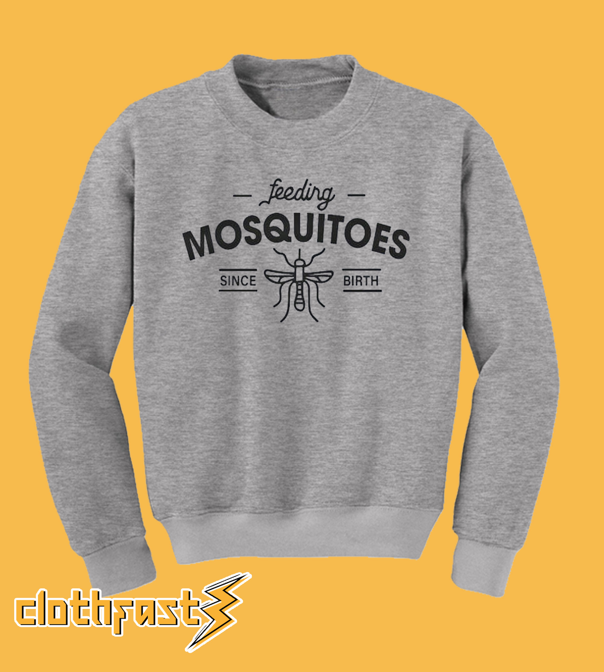 Feeding Misquitos Since Birth Sweatshirt