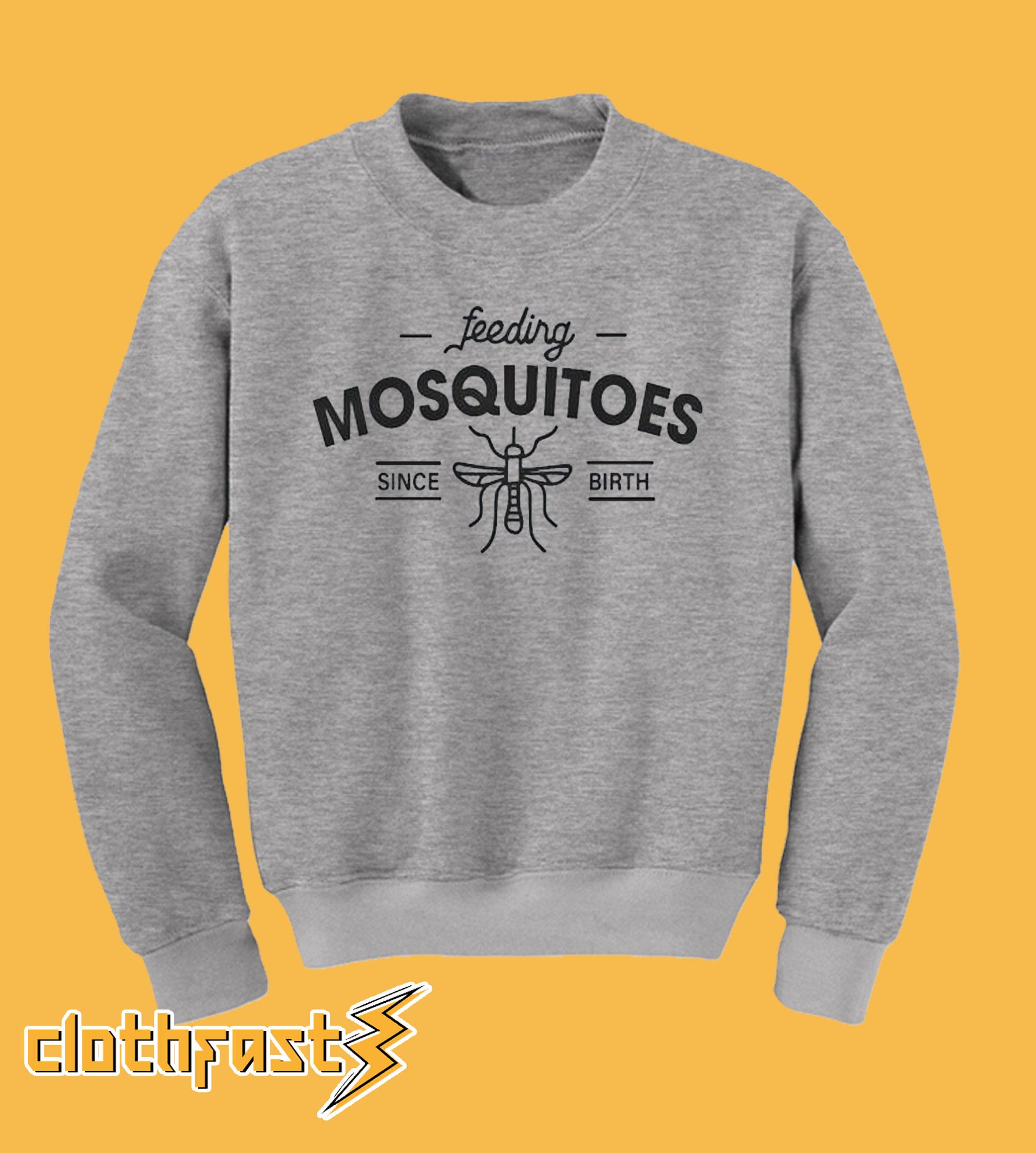 Feeding Misquitos Since Birth Sweatshirt