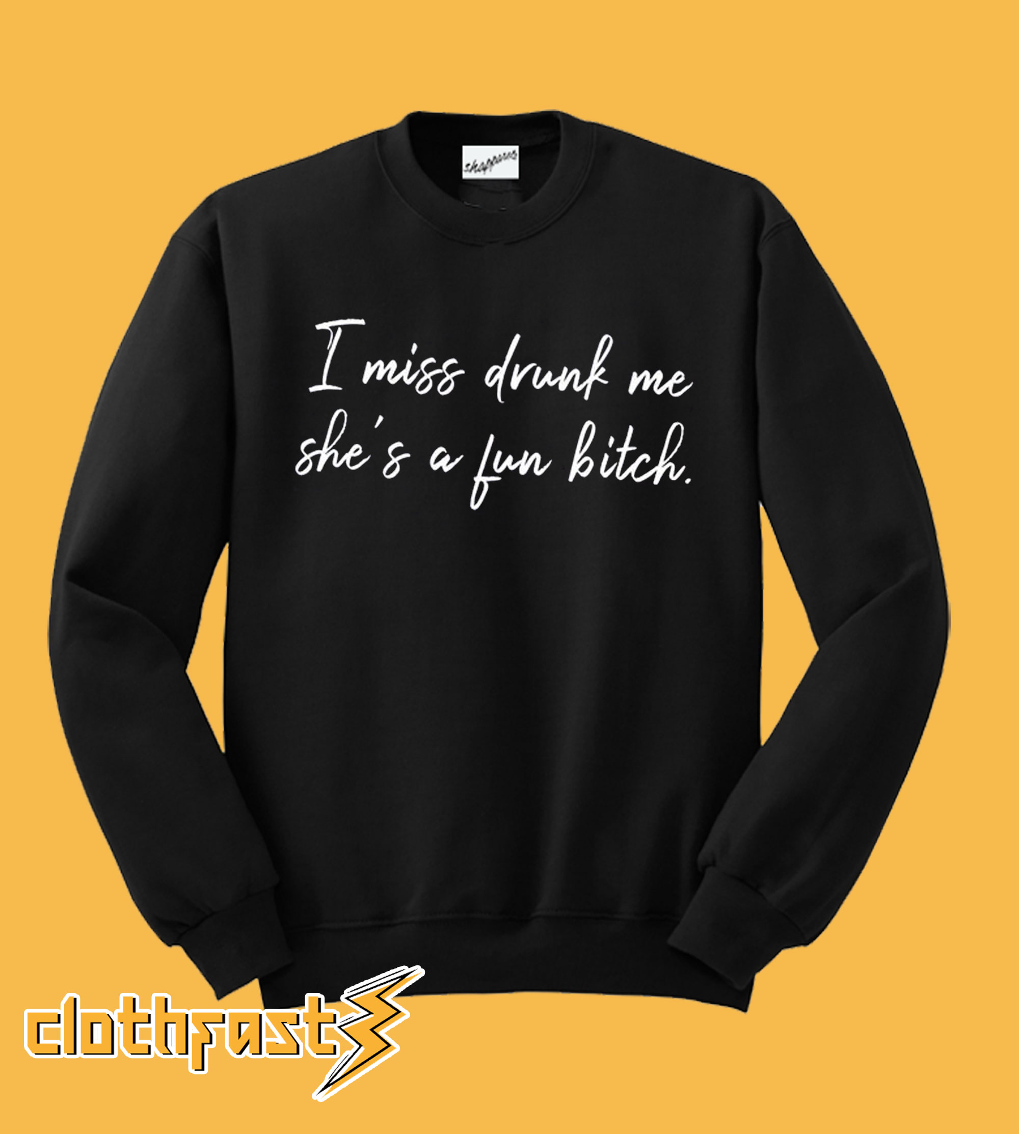 I Miss Drunk Me She's A Fun Bitch Sweatshirt