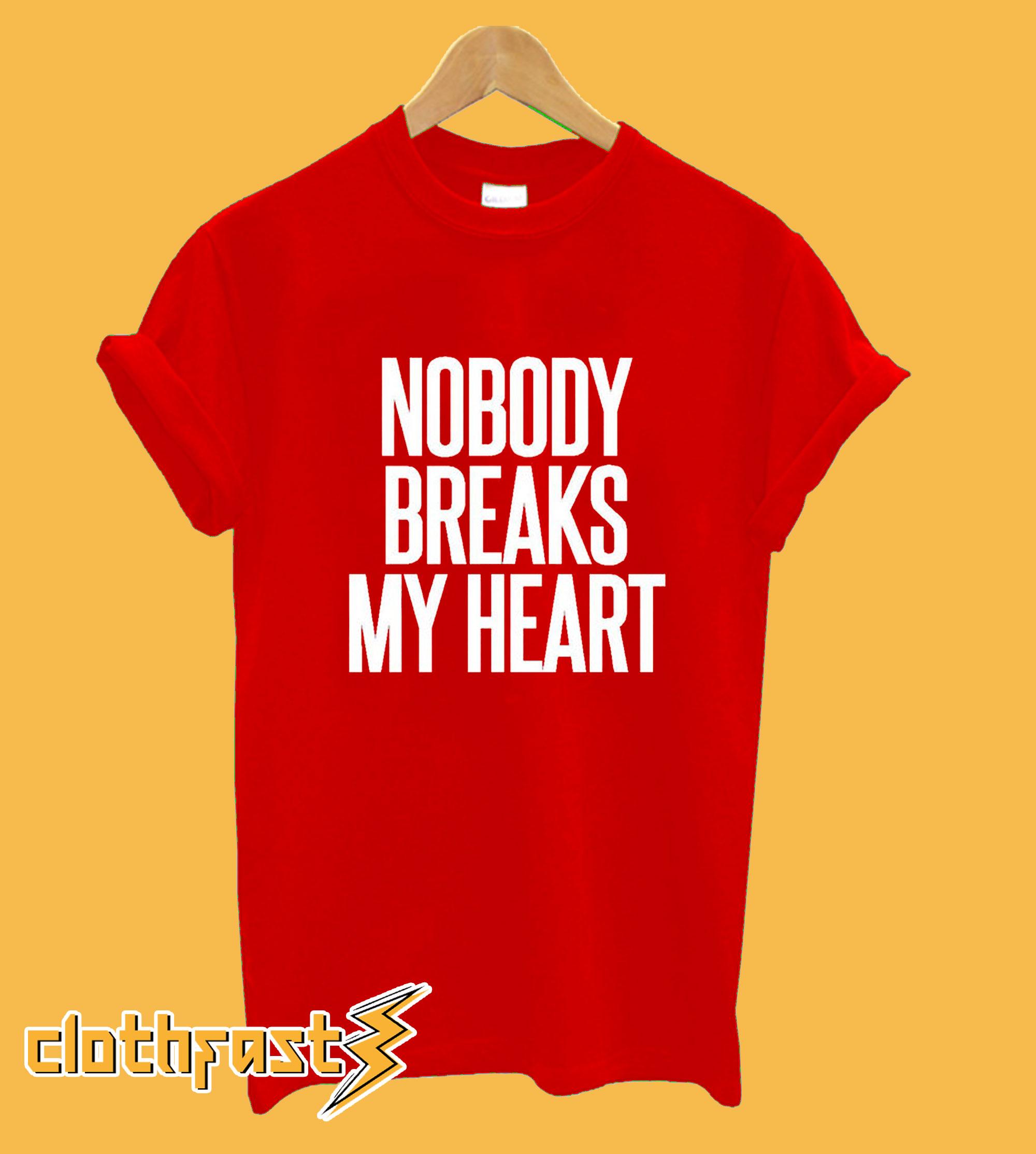 Nobody Breaks My Heart T-Shirt