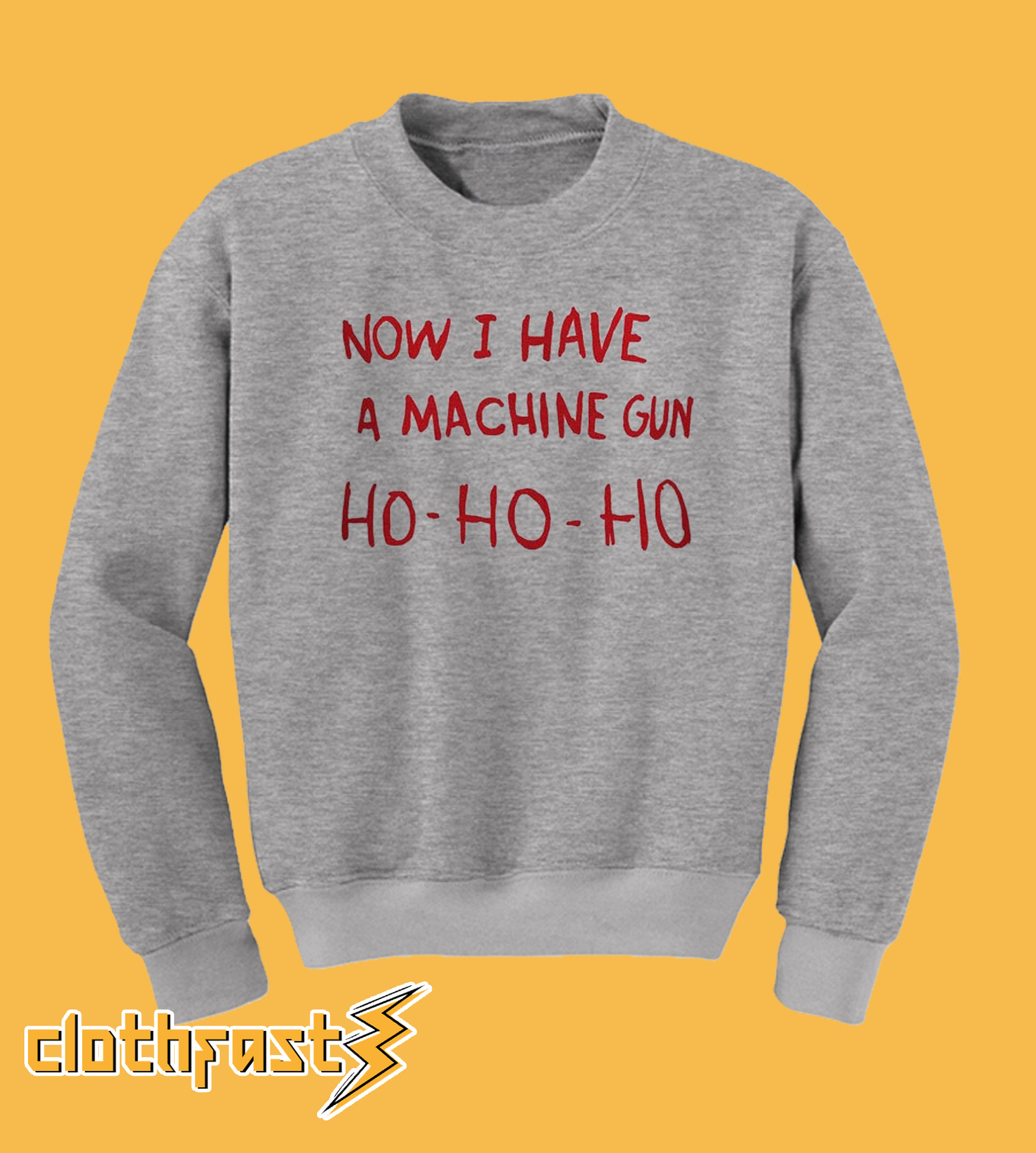 Now I Have a Machine Gun Ho Ho Ho Sweatshirt