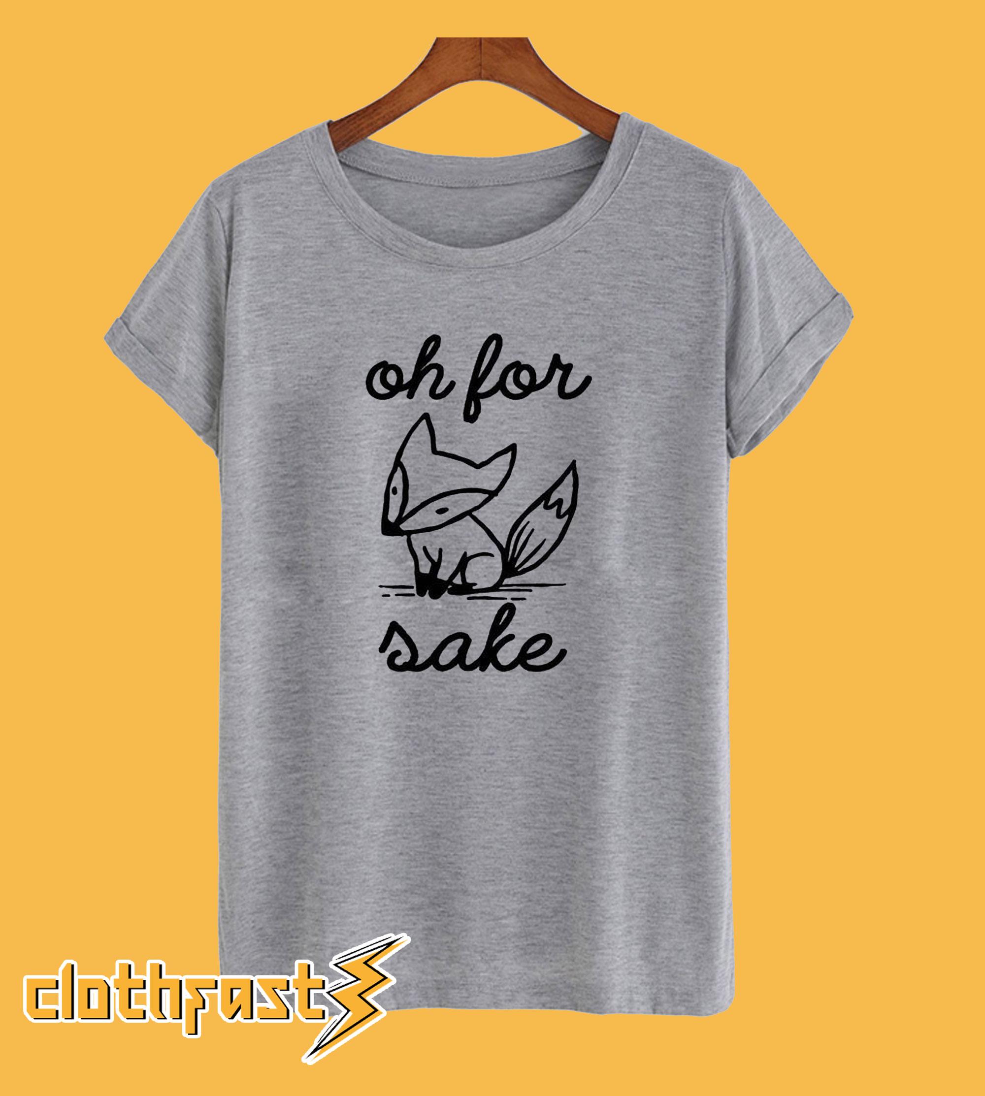 Oh For Fox Sake T-shirt Unisex Tshirt