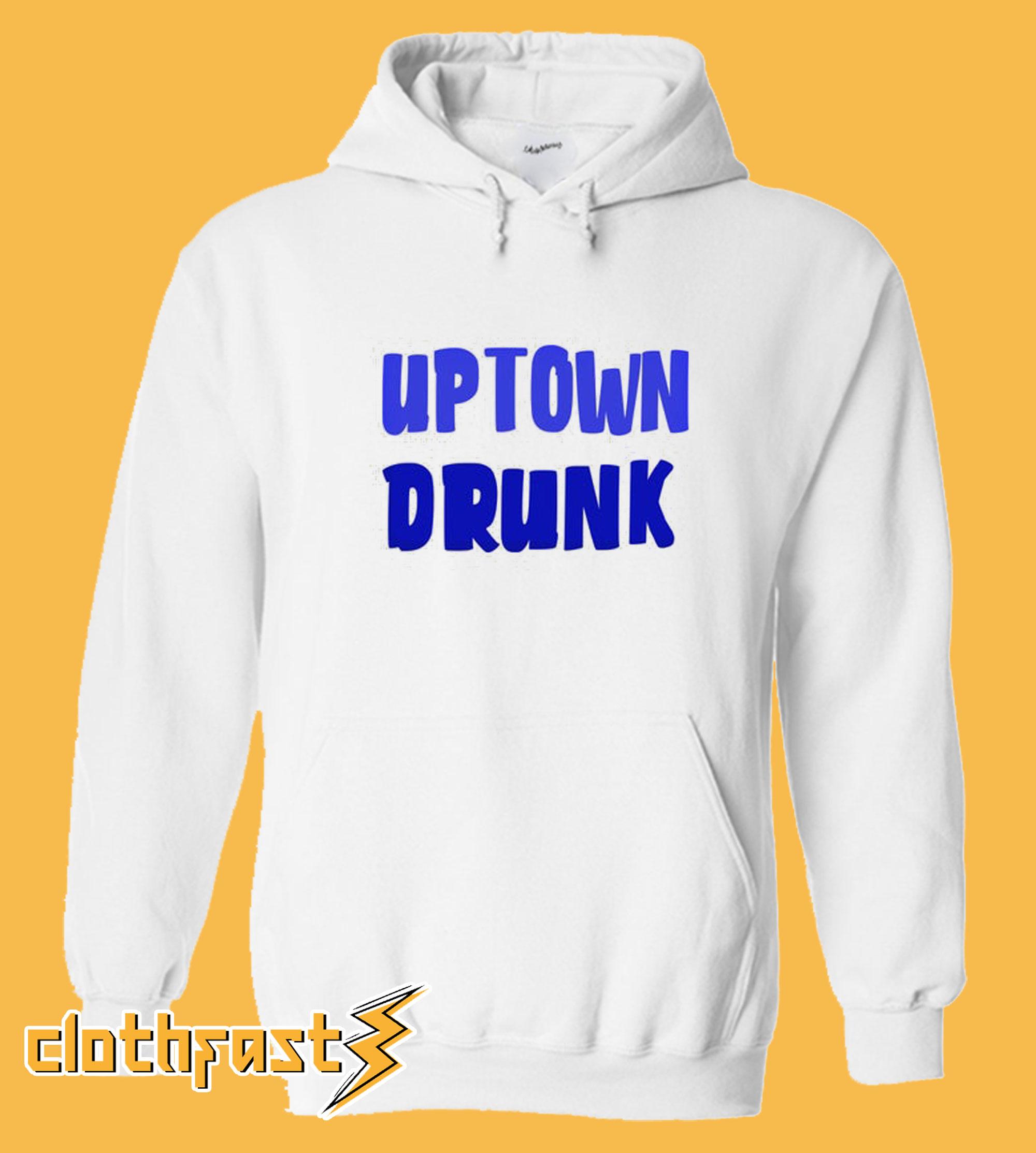Uptown Drunk Hoodie