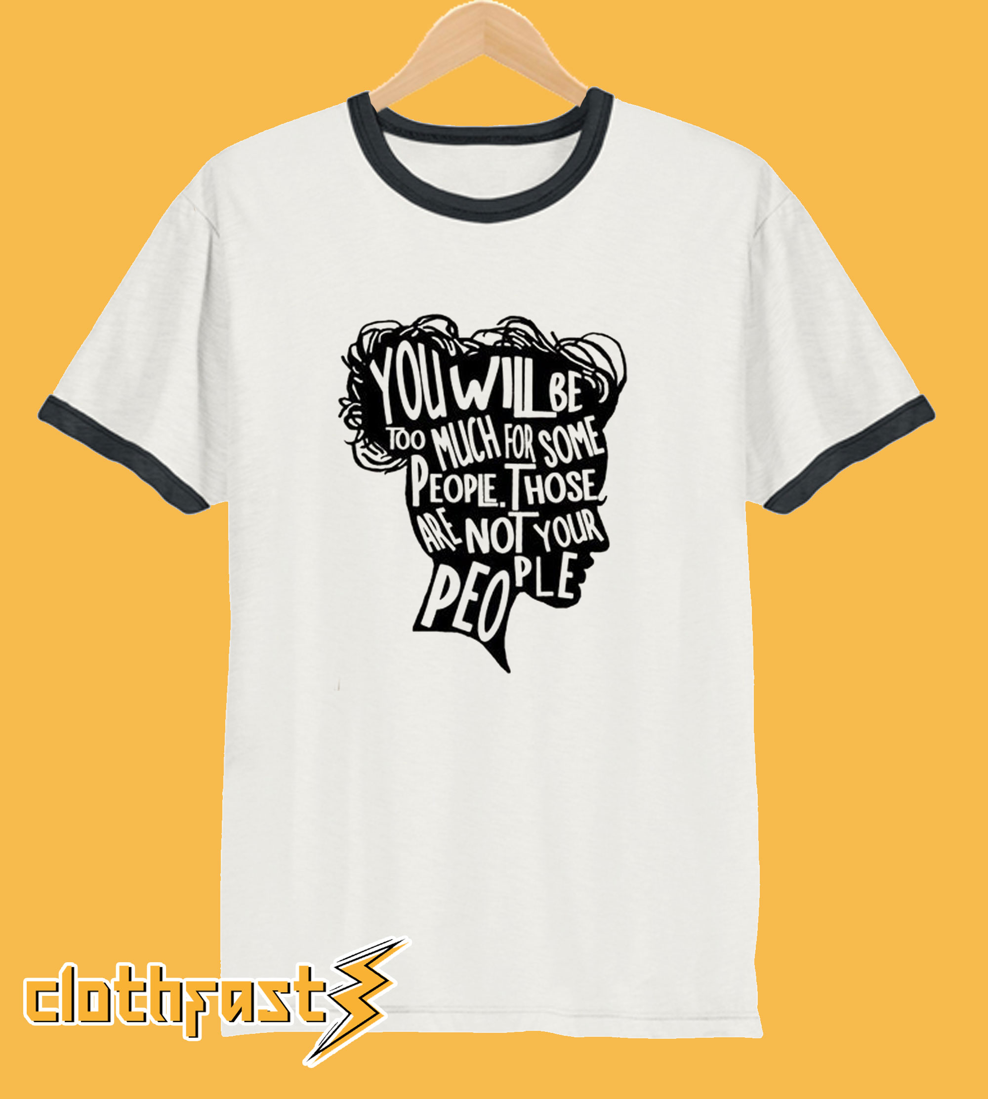 You Will Be Too Much For Some People T-Shirt