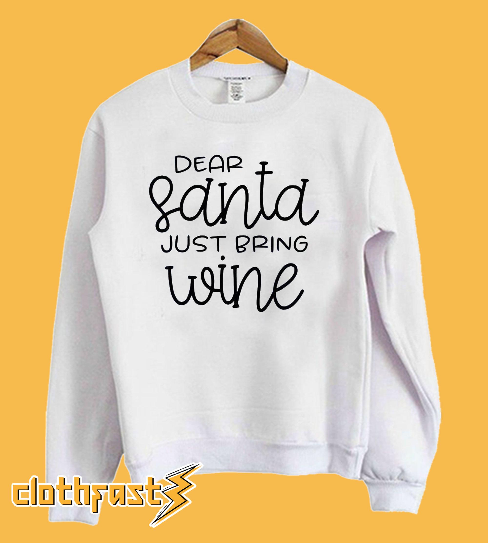 Dear Santa Just Bring Wine Sweatshirt
