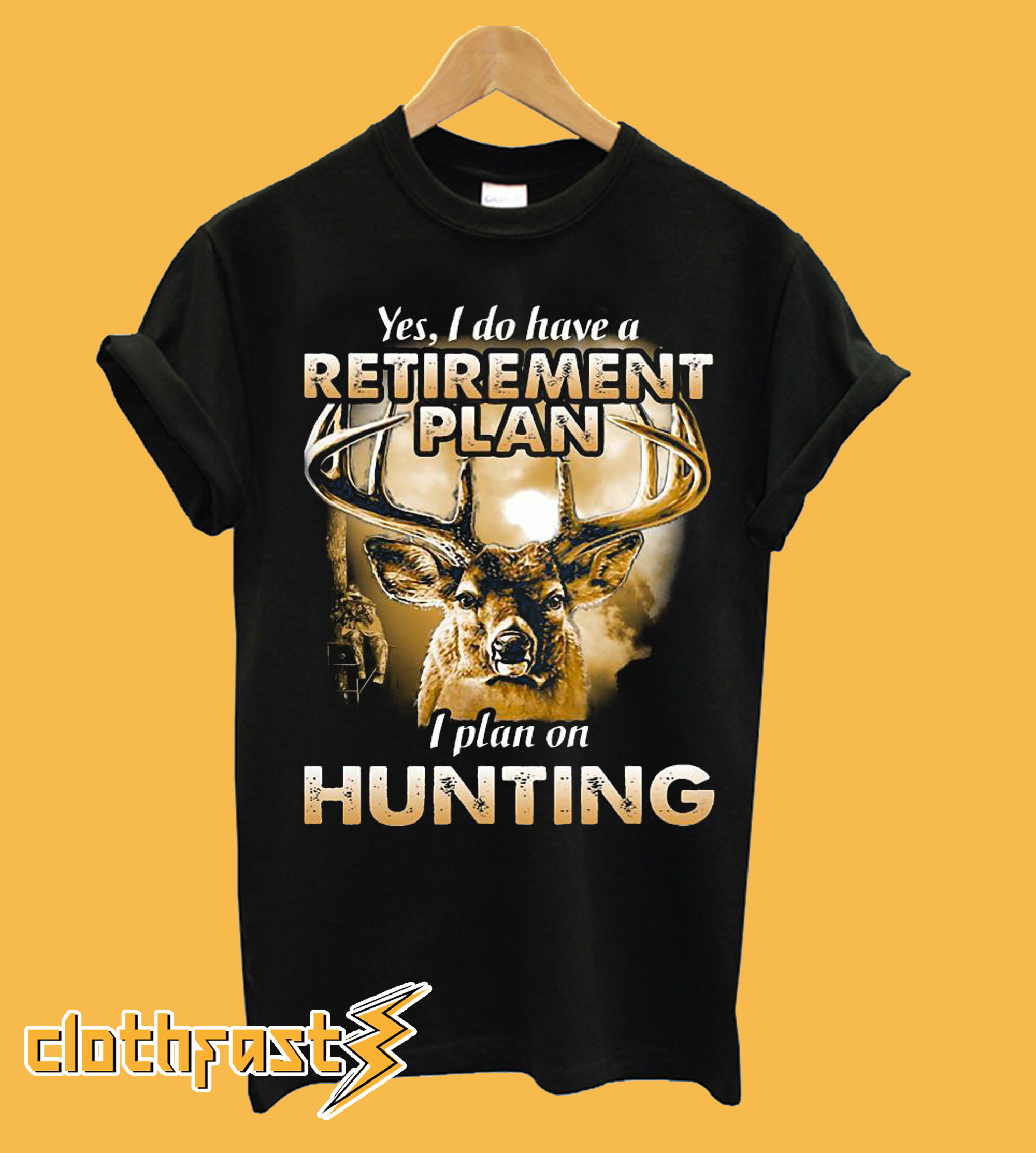 Yes I do have a retirement I plan on hunting T-Shirt
