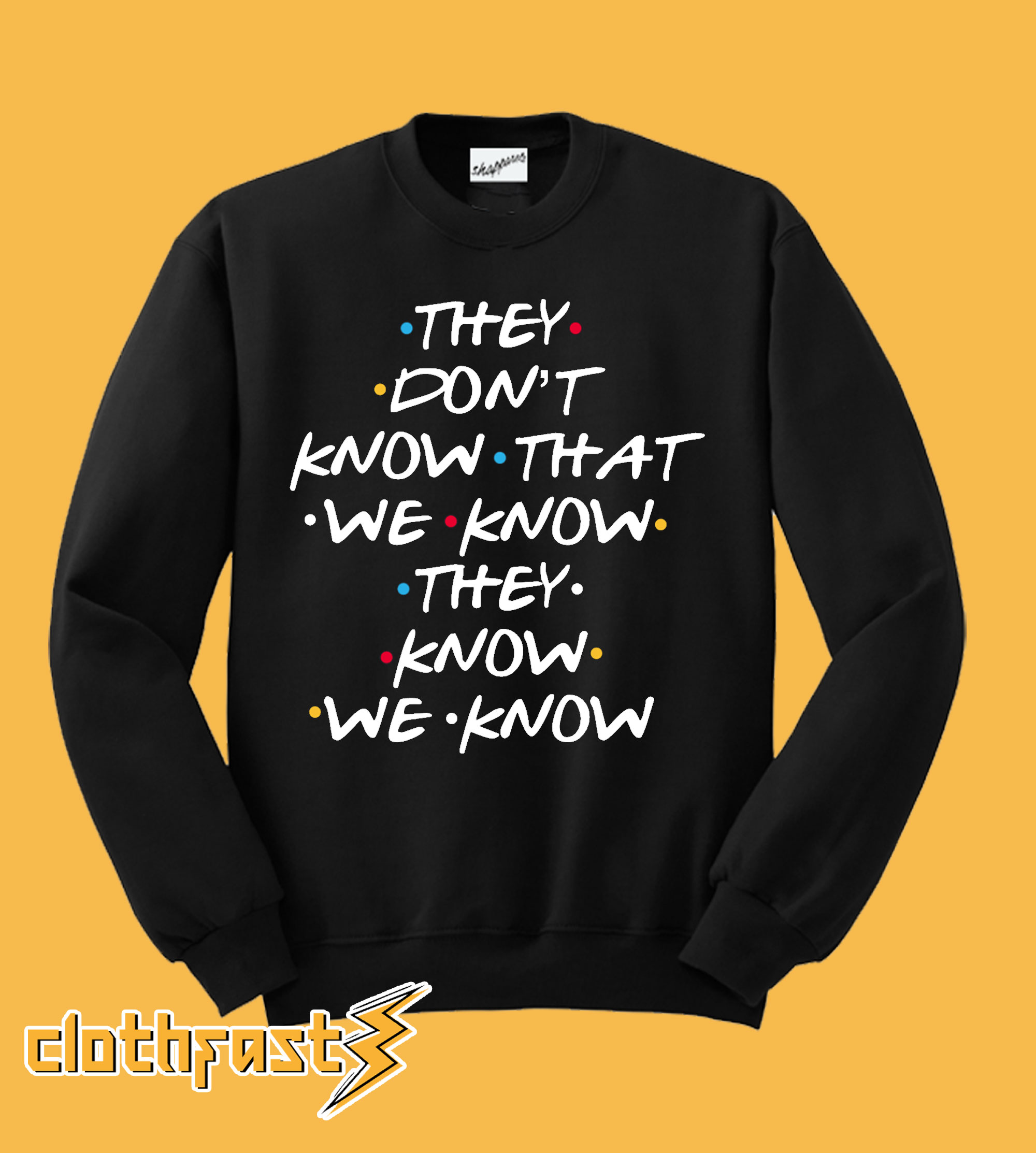 Friends They dont know That we know Sweatshirt