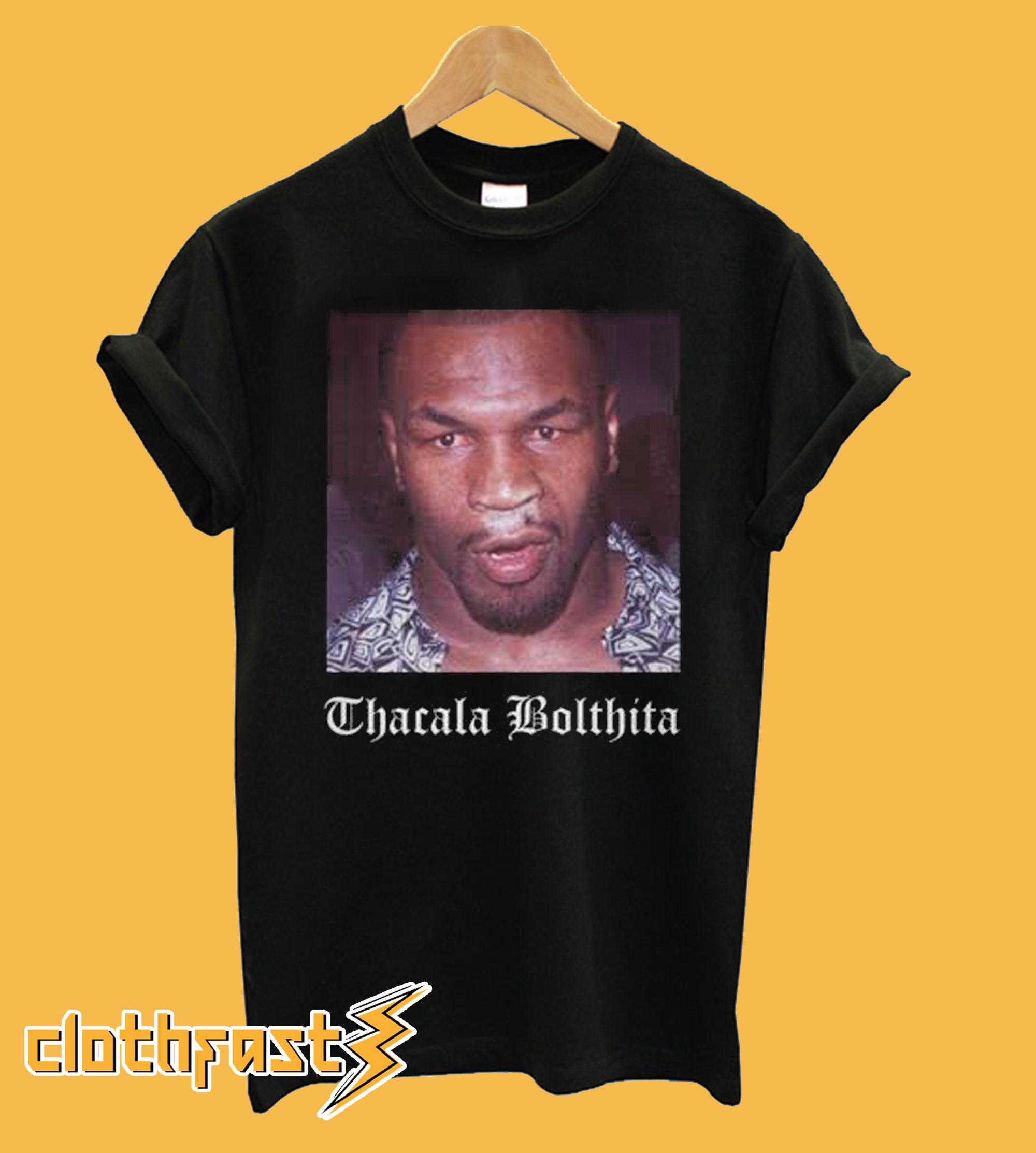 Mike tyson thacala bolthita T shirt