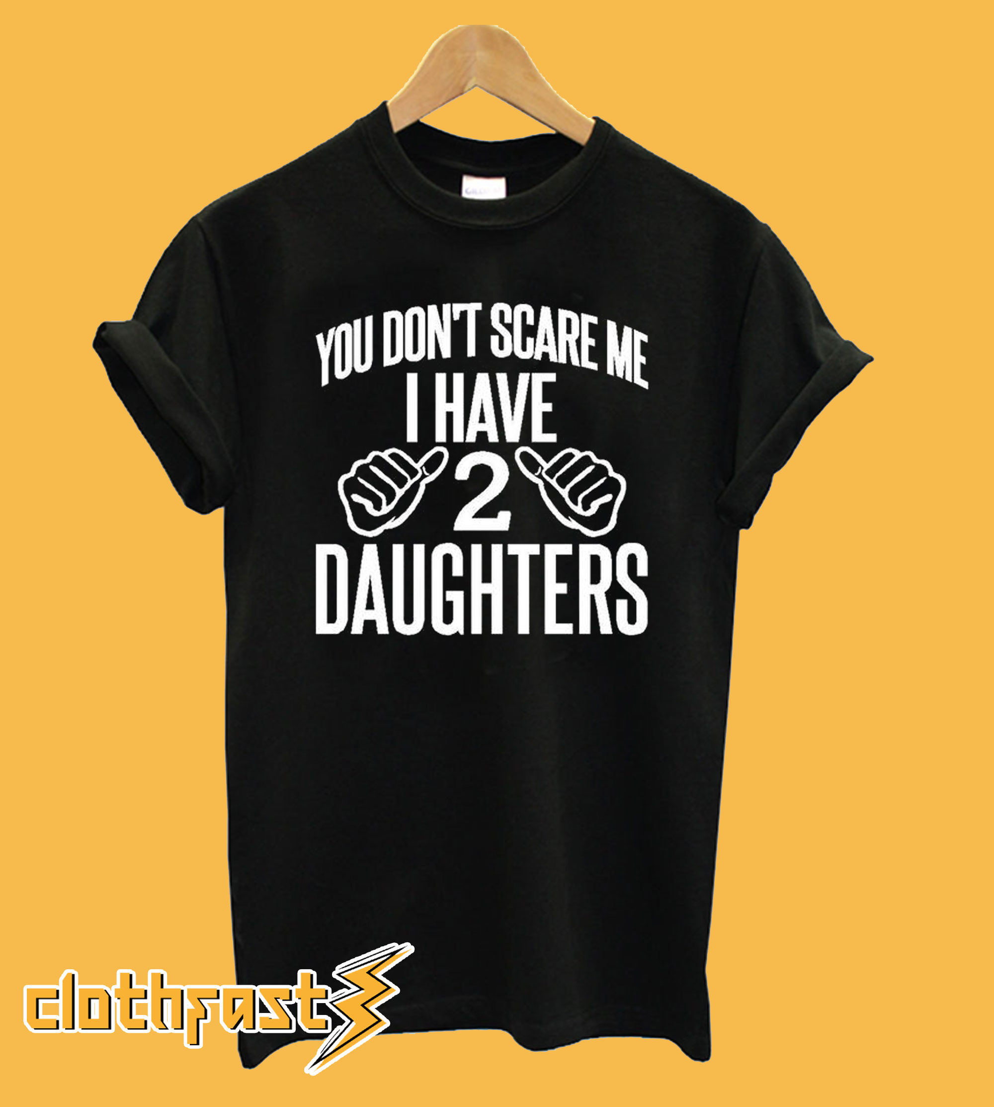You Dont Scare Me I Have 2 Daughters T Shirt Unisex Tshirt