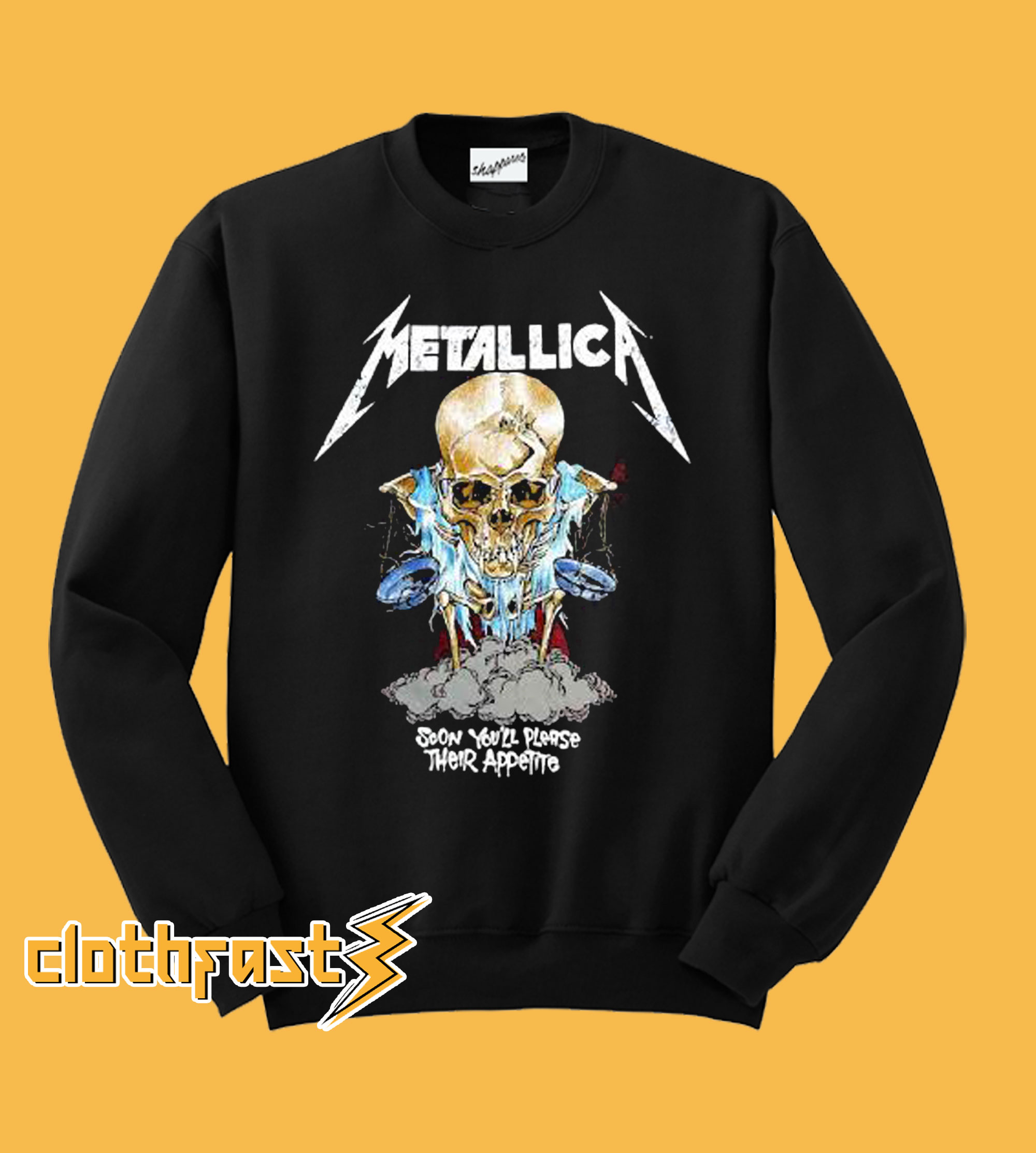 metallica soon you'll please their appetite sweatshirt