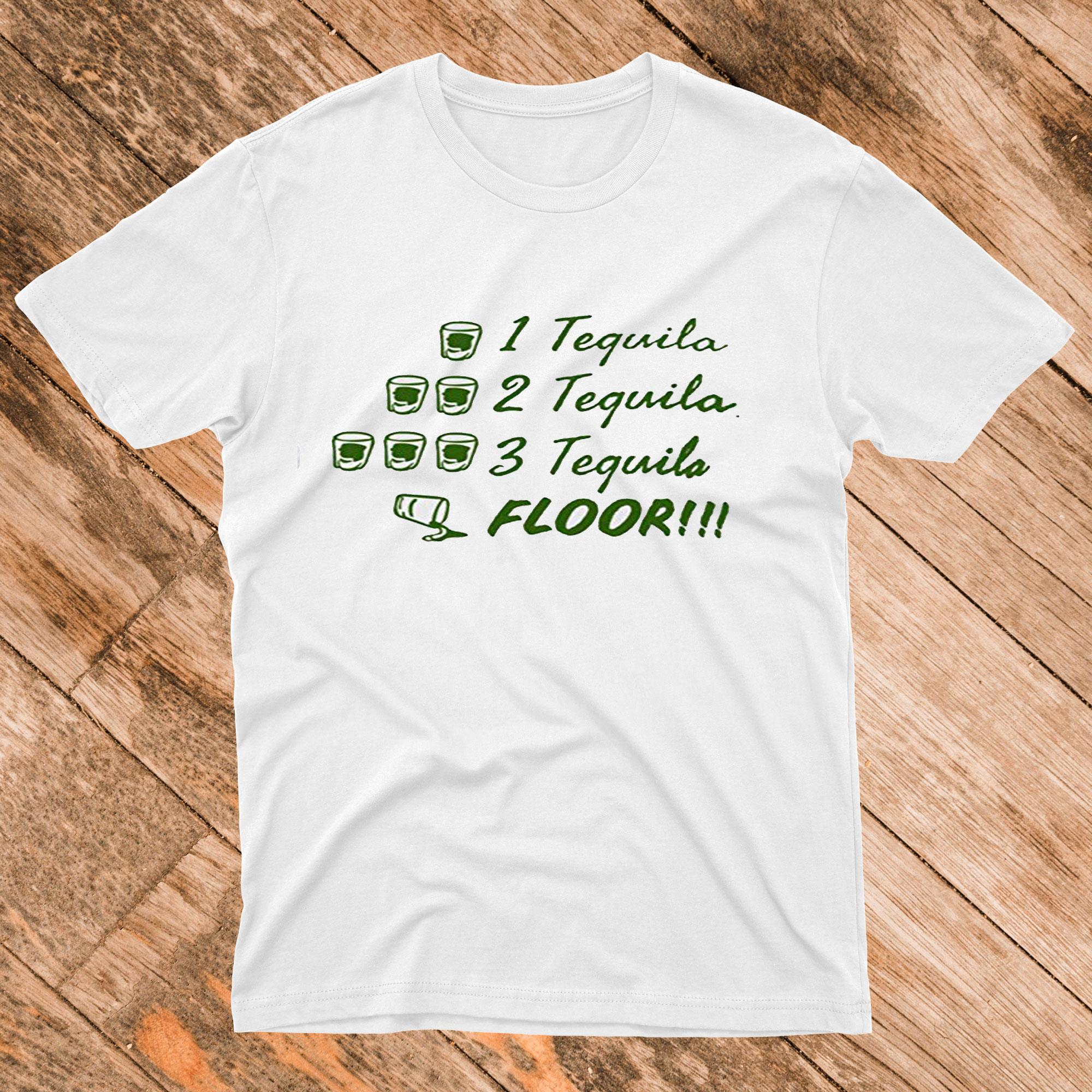 1 Tequila 2 Tequila 3 Tequila Floor T Shirt
