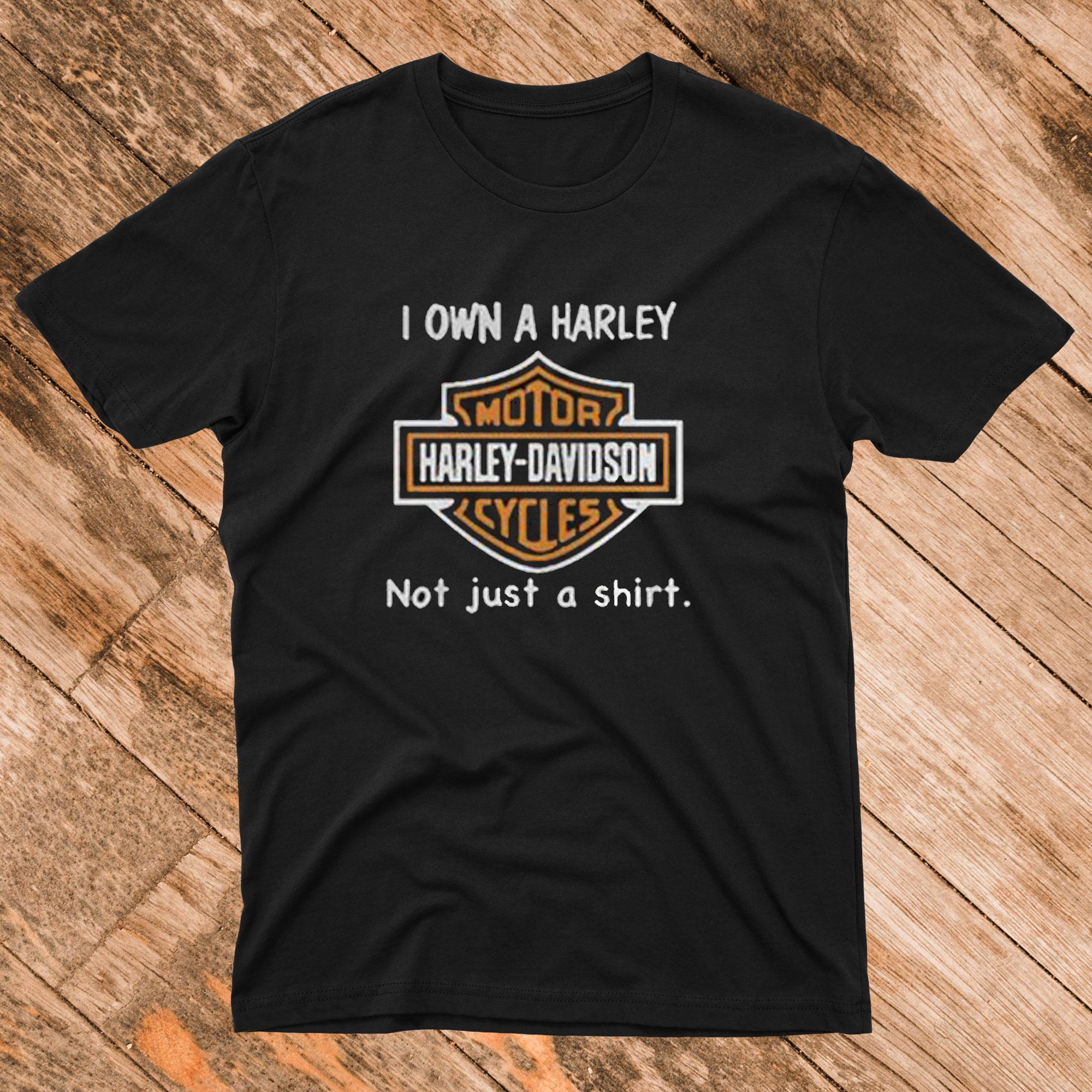 I Own a Harley Moto Harley Davidson Cycles Not Just a Shirt T Shirt