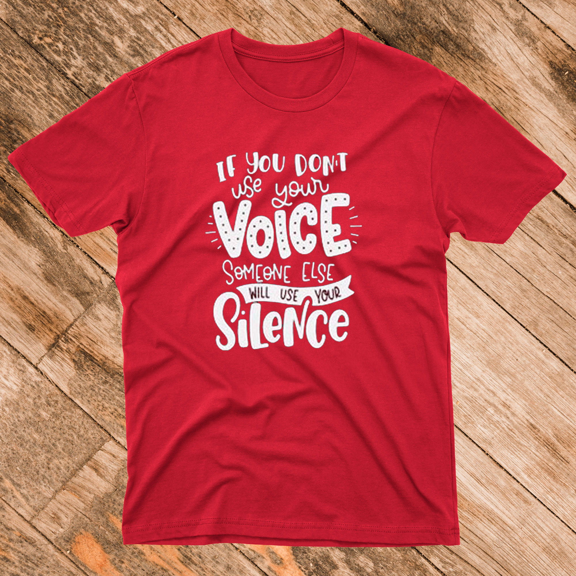 If You Don't Use Your Voice Someone Else Will Use Your Silence T shirt