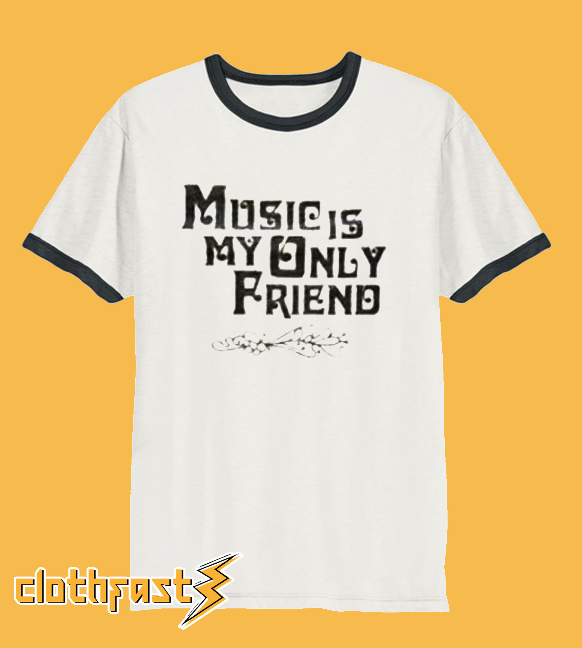 Music Is My Only Friend T-Shirt