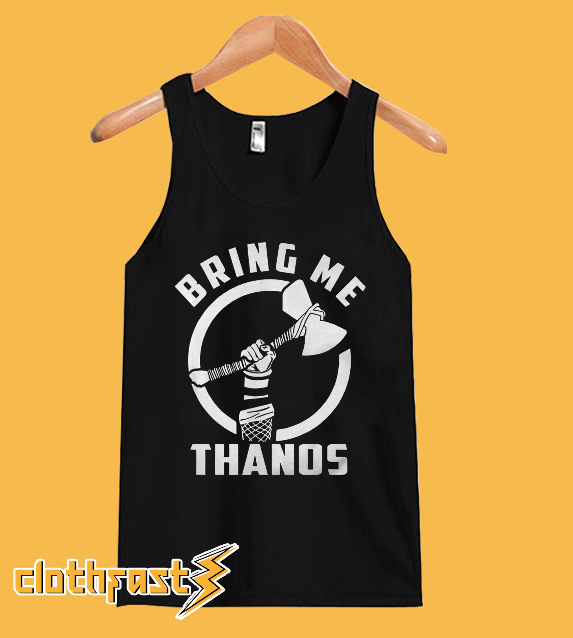 Thor Stormbreaker Bring Me Thanos Tank Top