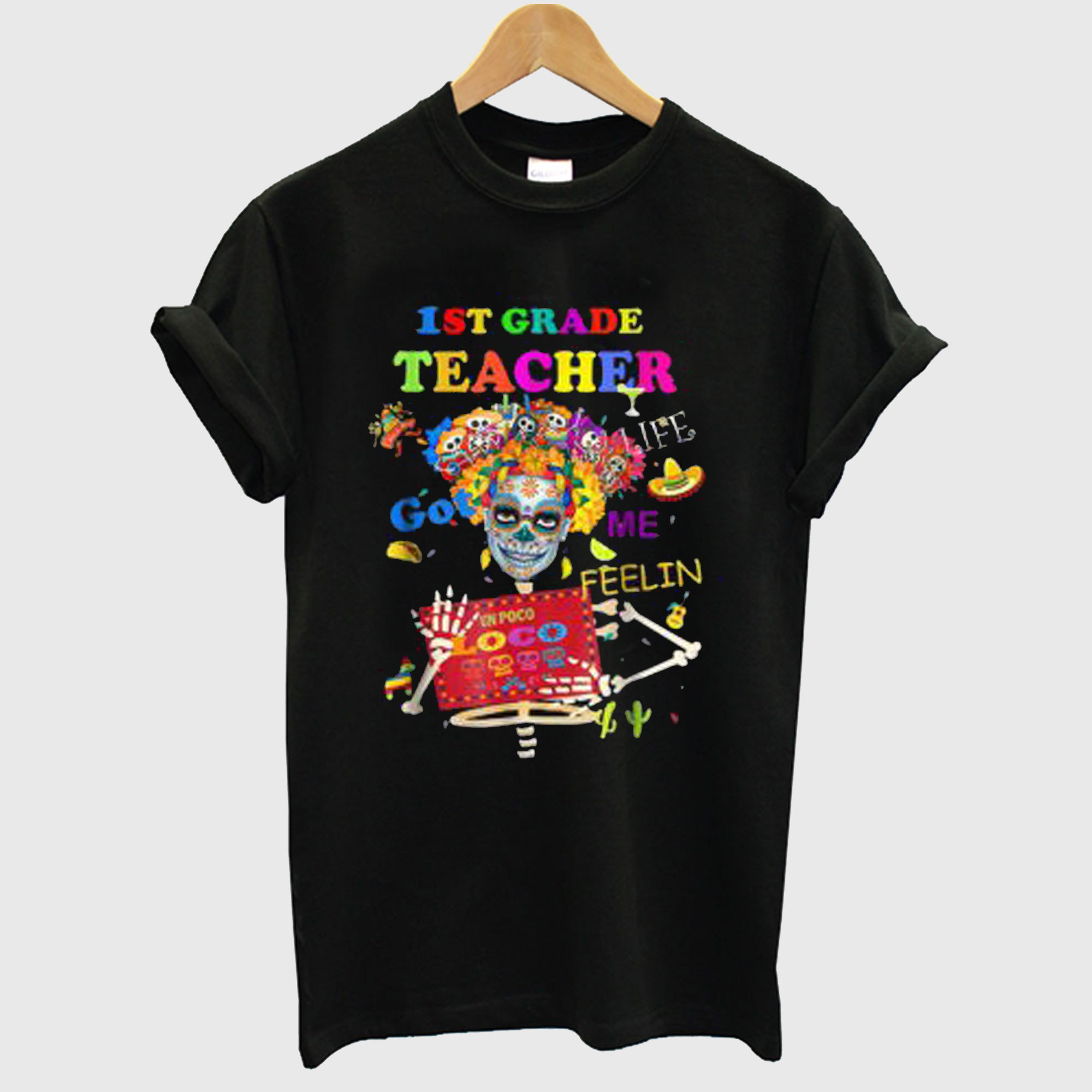 1st Grade Teacher Life Got Me Feelin' Un Poco Loco Flower Skull T-Shirt