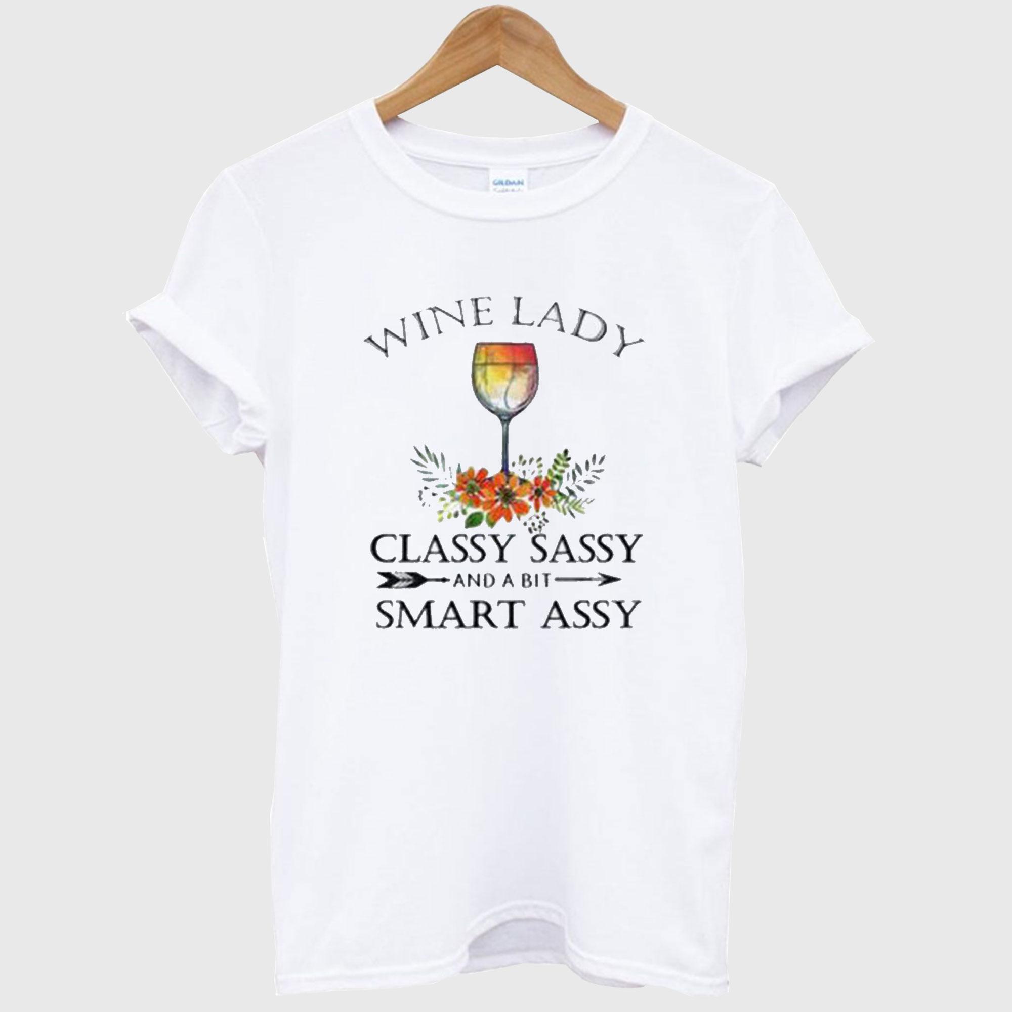Wine Lady Classy Sassy And a Bit Smart Assy T-shirt