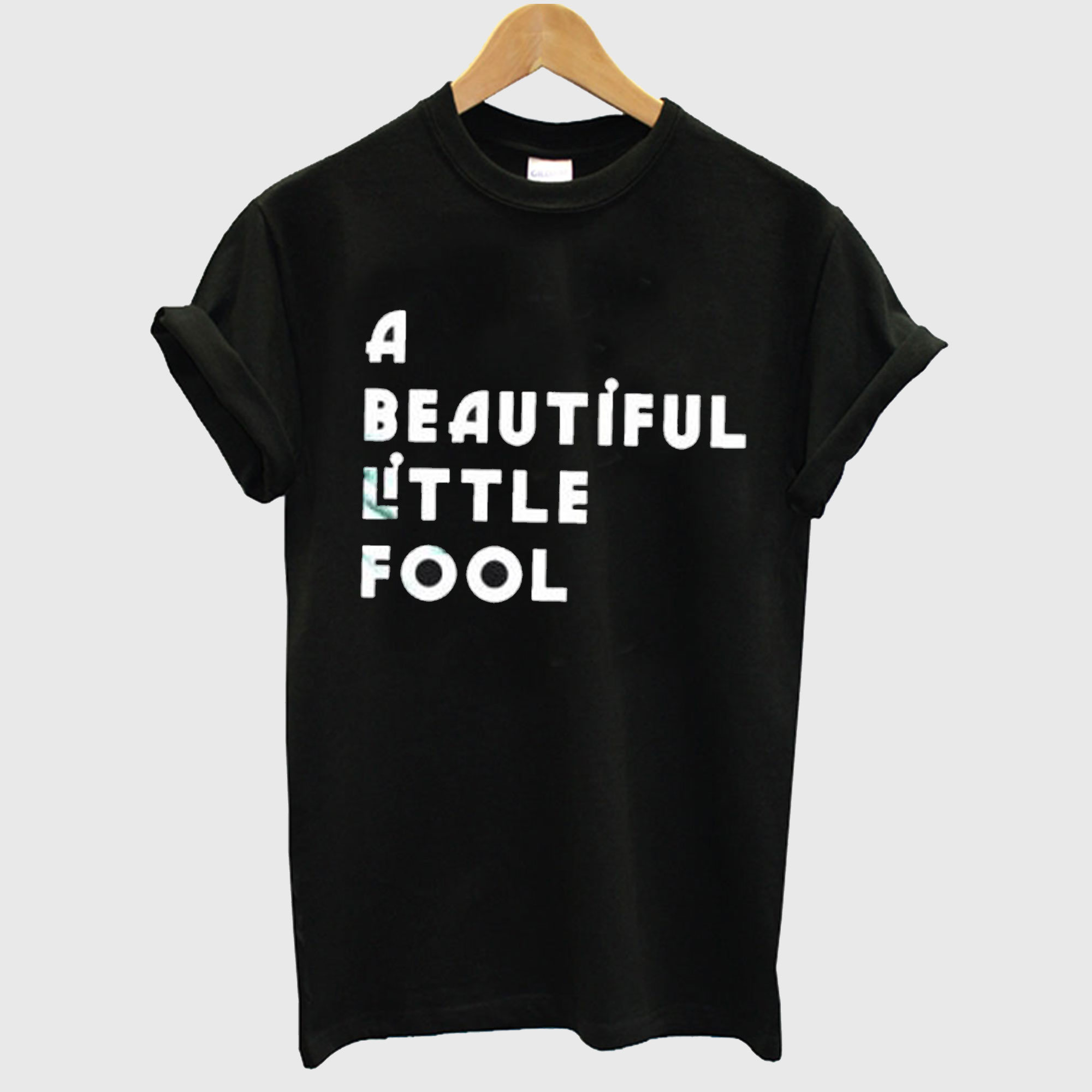 A beautiful little fool T-Shirt