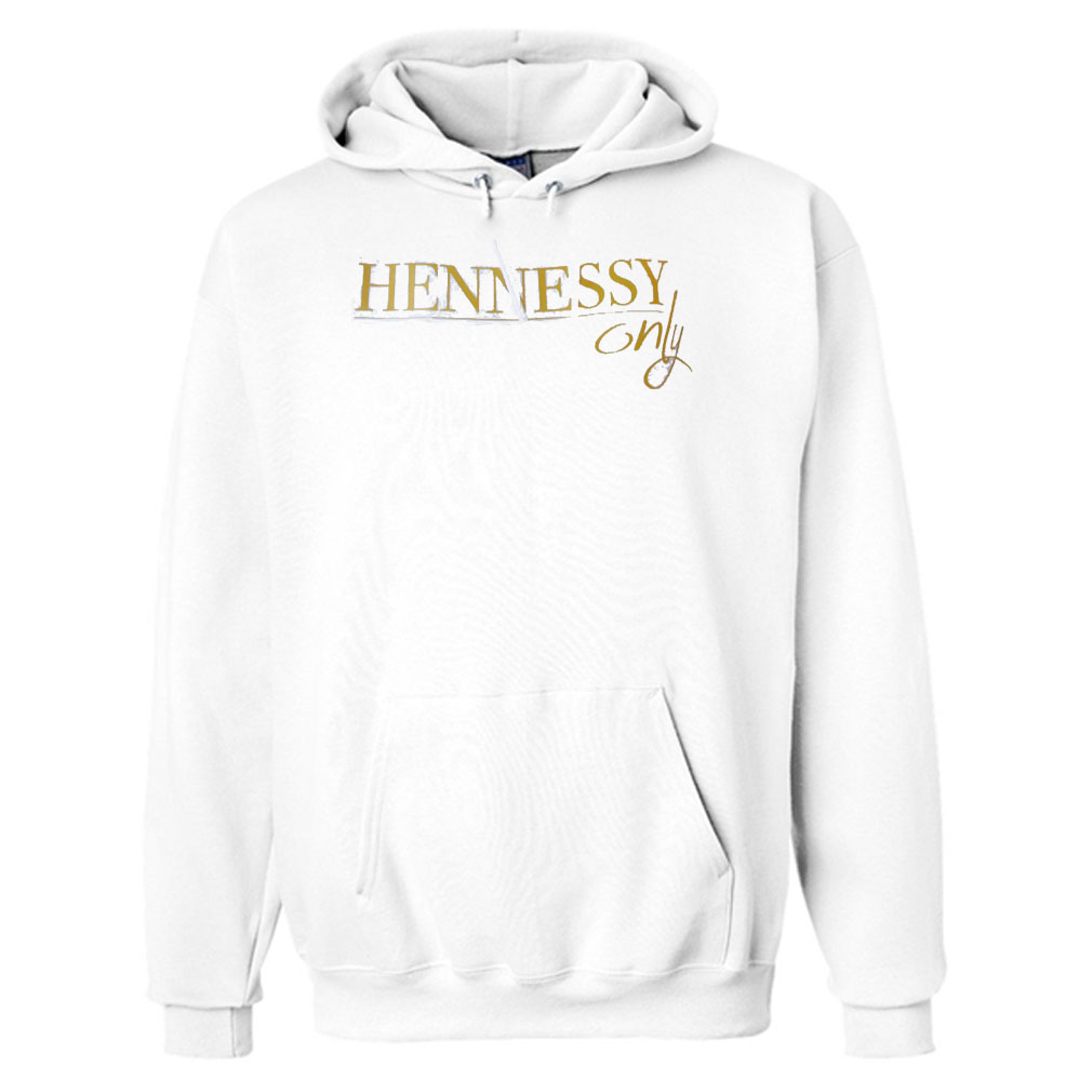 Hennessy only Hoodie