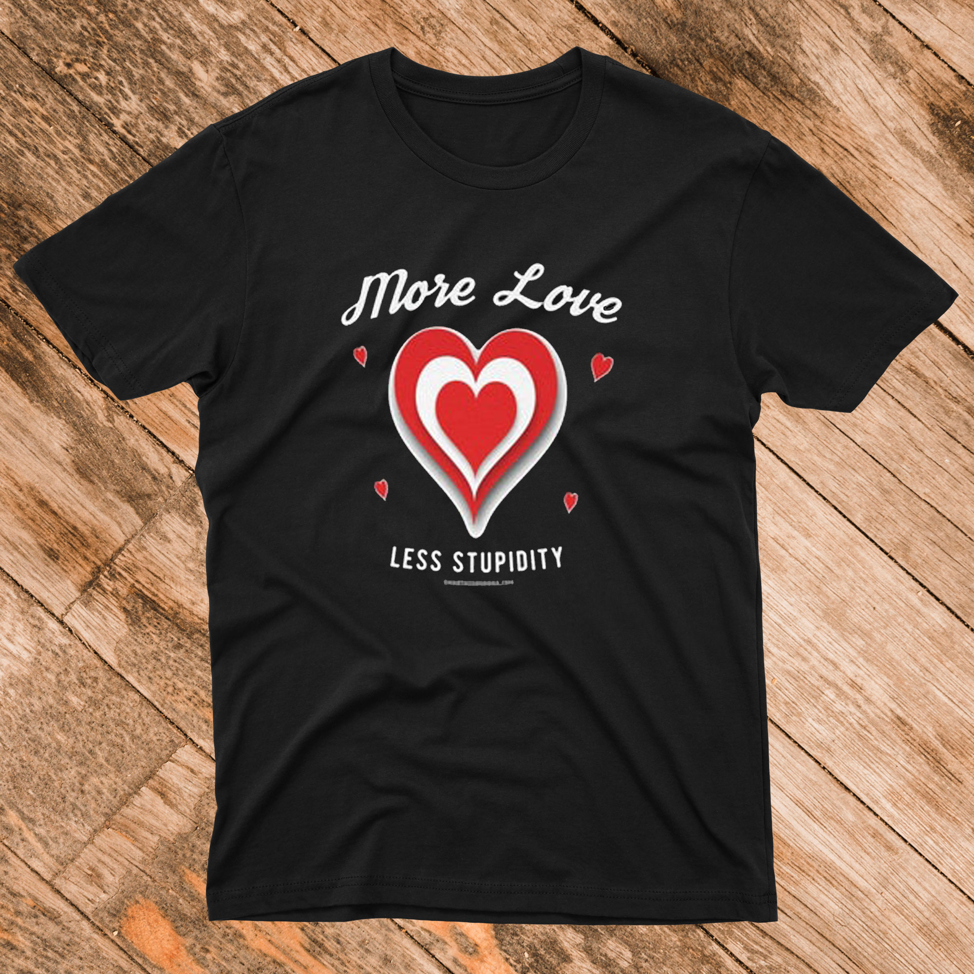 More Love Less Stupidity T-Shirt