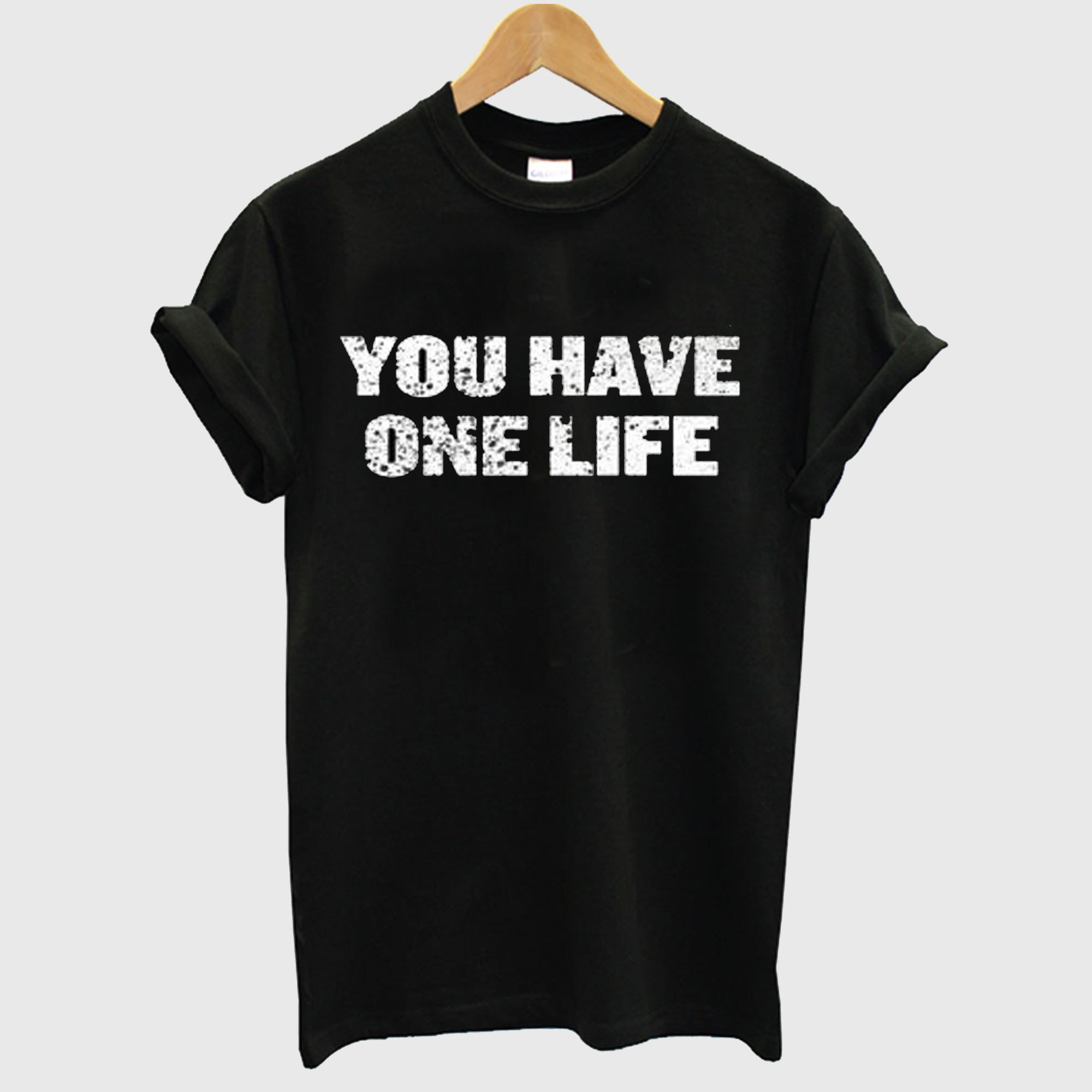 You Have One Life T-Shirt