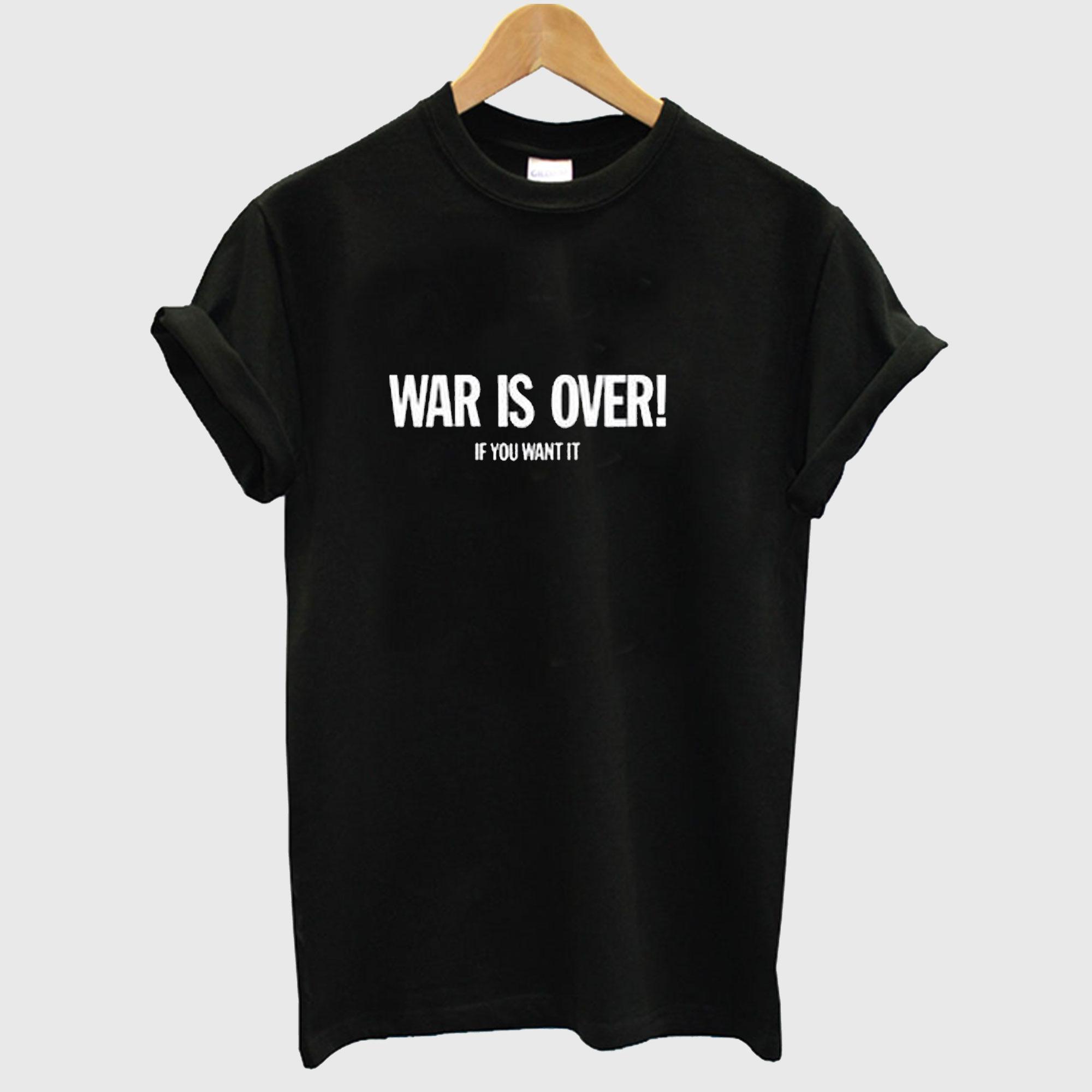 War is Over T shirt