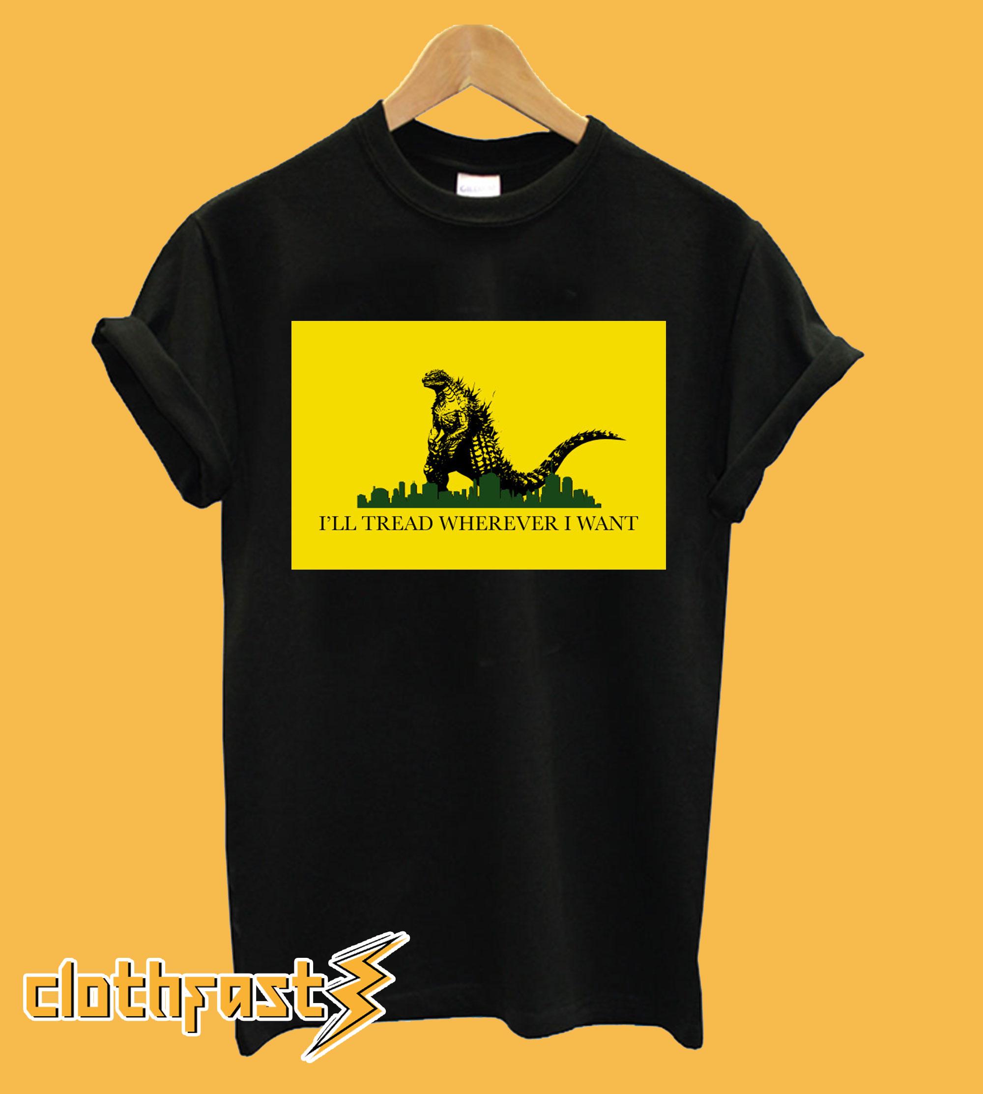 I'll Tread Wherever I Want T-Shirt