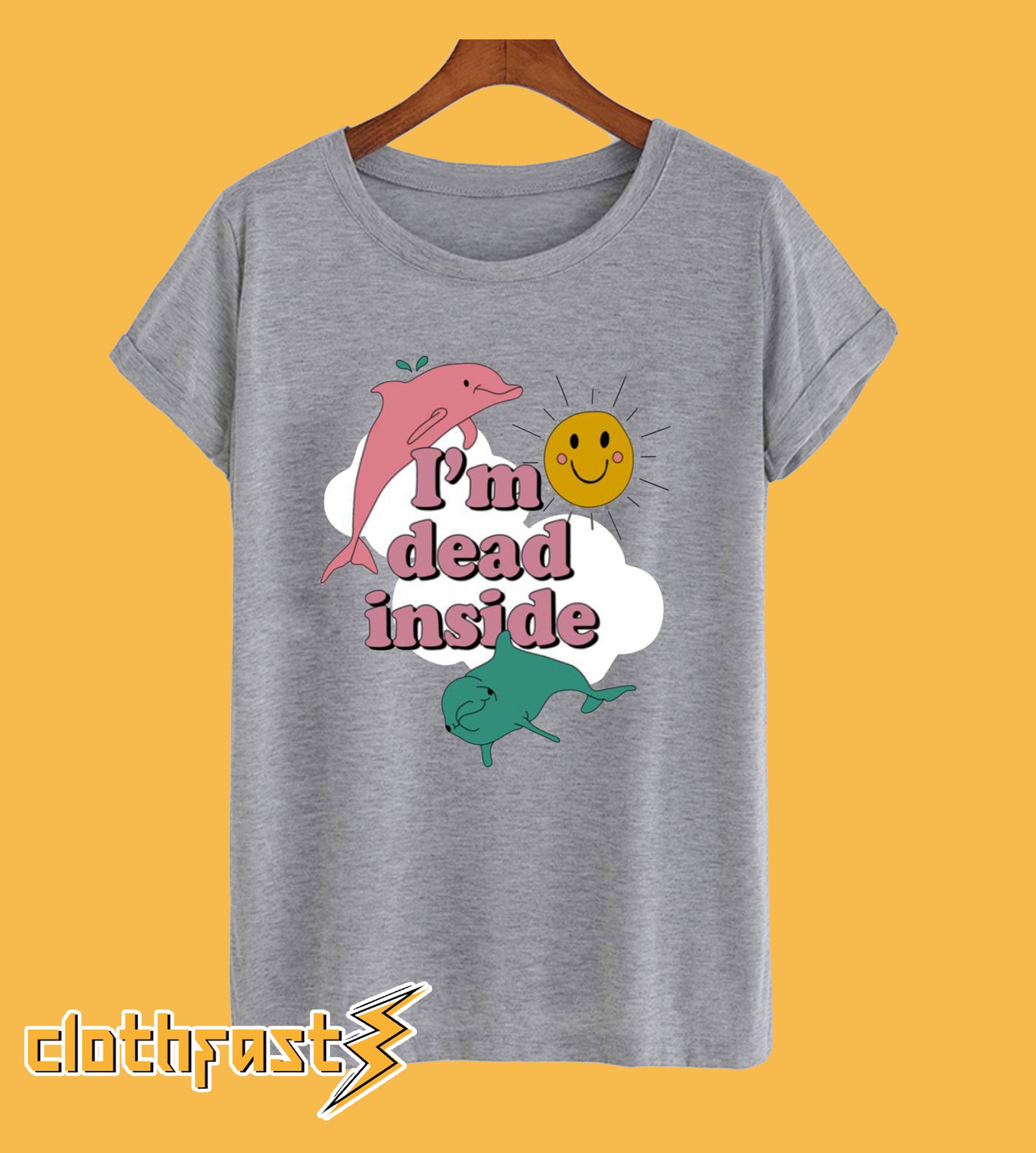 I'm Dead Inside T shirt