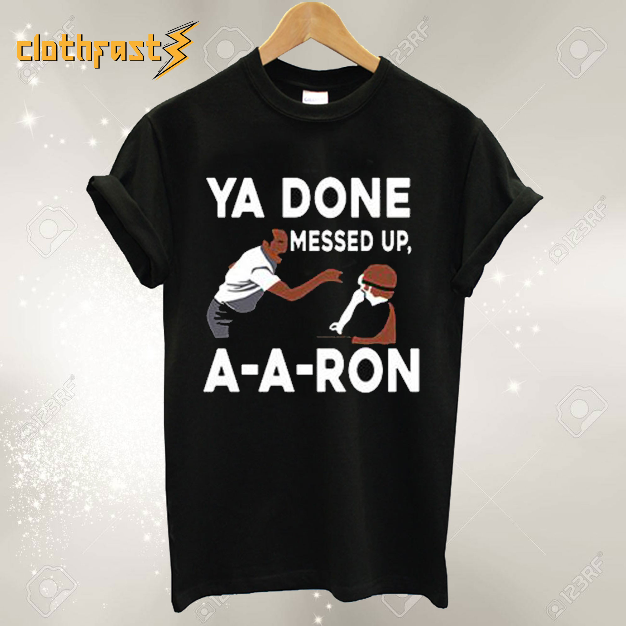 Ya Done Messed Up A A Ron T shirt