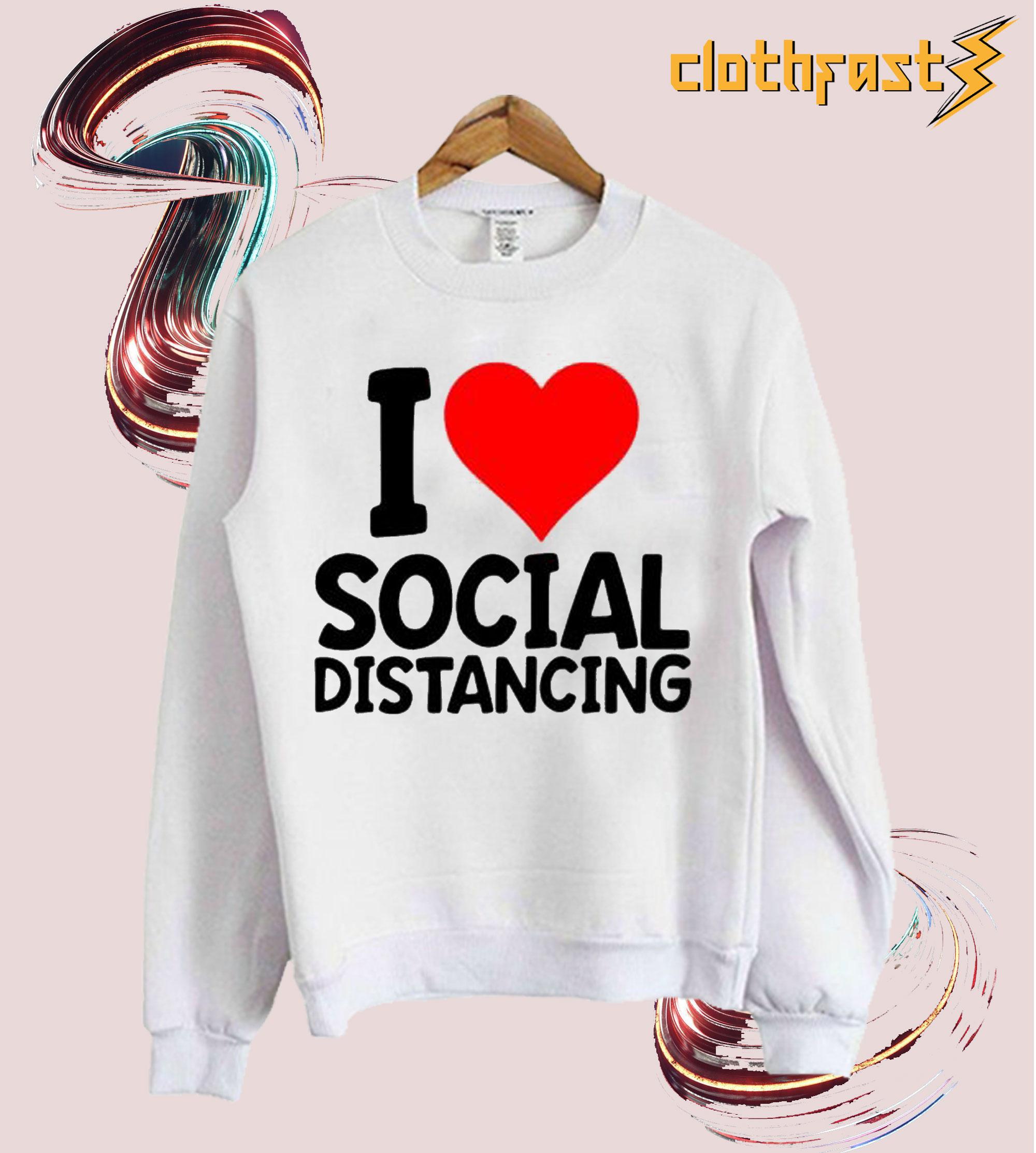 i love social distancing sweatshirt