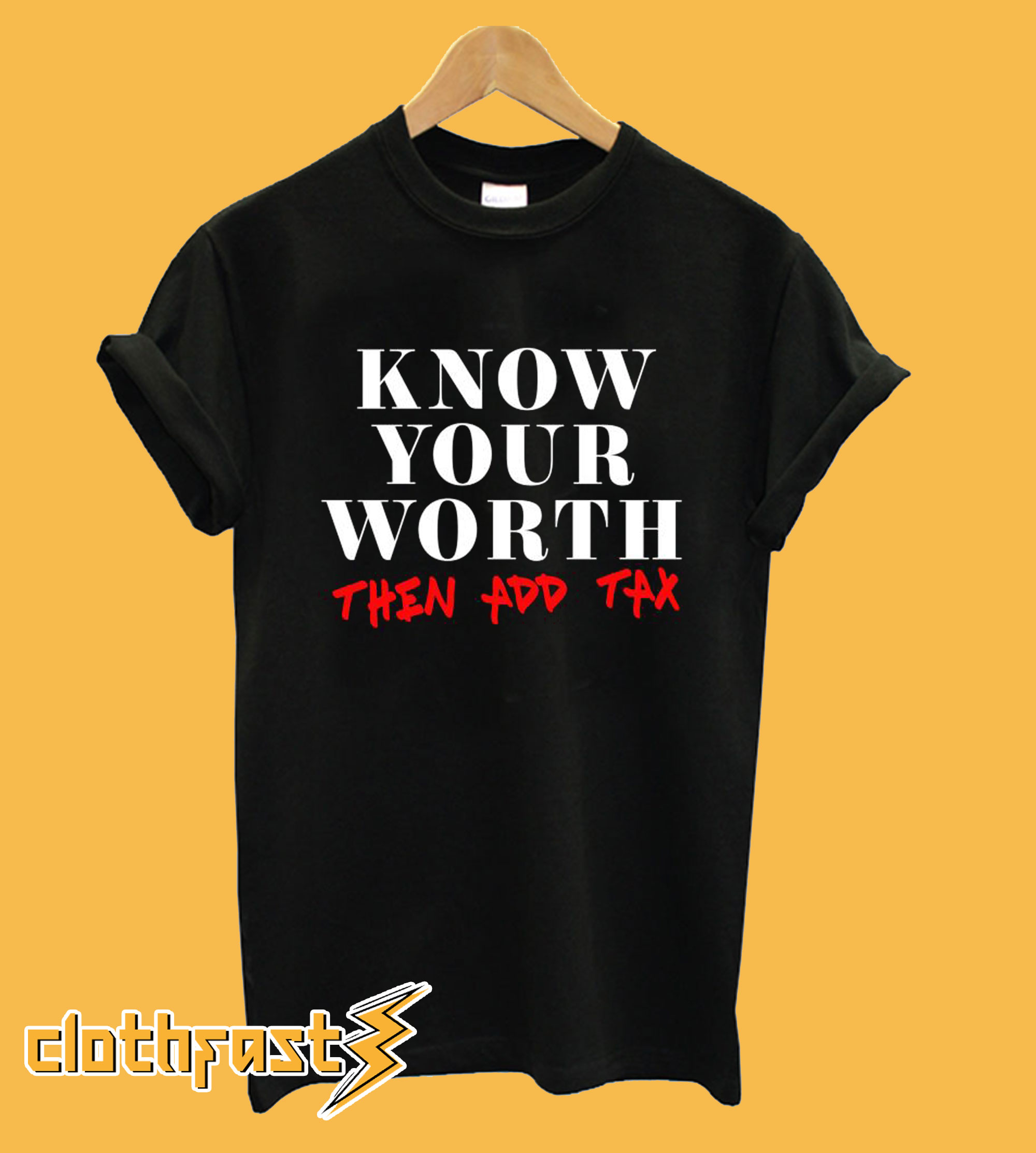 Know Your Worth Then Add Tax T-Shirt